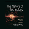W. Brian Arthur - The Nature of Technology: What It Is and How It Evolves (Unabridged)  artwork