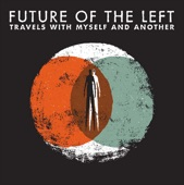 The Hope That House Built -- Future Of The Left