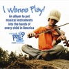 I Wanna Play! An Album to Put Musical Instruments into the Hands of Every Child in America