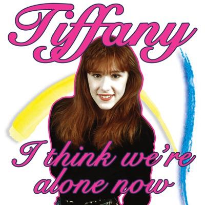 I Think We're Alone Now - Single - Tiffany