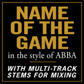 Name Of The Game (In the style of ABBA) [With Stems for Mixing]