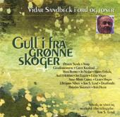 Gull I Fra Grønne Skoger - Vidar Sandbeck I Ord Og Toner