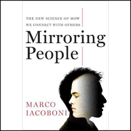 Mirroring People: The New Science of How We Connect with Others (Unabridged) audiobook