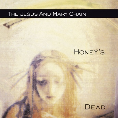 Honey's Dead - The Jesus and Mary Chain