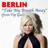 Berlin - Take My Breath Away (From
