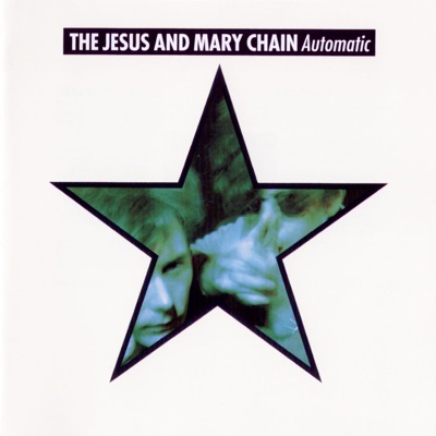 Automatic (Expanded Version) - The Jesus and Mary Chain