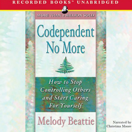 Codependent No More: How to Stop Controlling Others and Start Caring for Yourself (Unabridged) audiobook