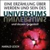 Harald Lesch - Eine Erzählung über Werden und Sein des Universums und dessen Gegenteil Grafik