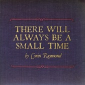 Corin Raymond - There Will Always Be A Small Time