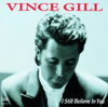 Vince Gill - I Still Believe In You