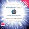 Why Does E=MC2 and Why Should We Care (Unabridged) - Brian Cox & Jeff Forshaw