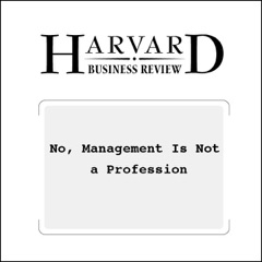 No, Management Is Not a Profession (Harvard Business Review) (Unabridged)