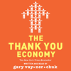 The Thank You Economy (Unabridged) - Gary Vaynerchuk