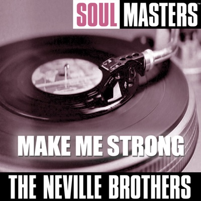 Soul Masters: Make Me Strong - Neville Brothers