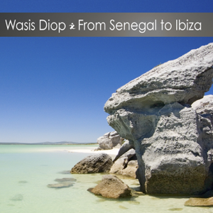 Wasis Diop - From Senegal to Ibiza - EP