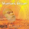 Shamanic Dream - Anugama