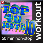 Top 40 Hits Remixed, Vol. 10 (60 Minute Non-Stop Workout Mix) [128-132 BPM] - Power Music Workout - Power Music Workout