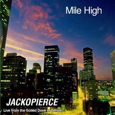 Mile High - Live from the Soiled Dove In Denver - Jackopierce
