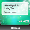 Delirious - I Hate Myself for Loving You (Extended Version) artwork