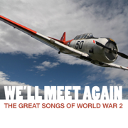 We'll Meet Again: The Great Songs of World War 2 (Remastered) - Various Artists - Various Artists
