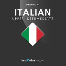 Learn Italian - Level 8: Upper Intermediate Italian, Volume 1: Lessons 1-25: Intermediate Italian #3 (Unabridged) audiobook