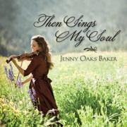 Then Sings My Soul - Jenny Oaks Baker - Jenny Oaks Baker