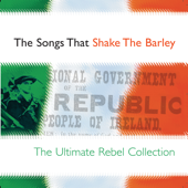 The Songs That Shake The Barley - The Ultimate Rebel Collection
