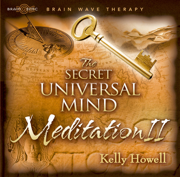 The Secret Universal Mind Meditation II - Kelly Howell - Kelly Howell