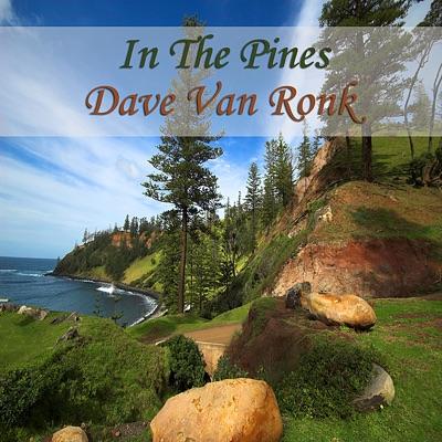 In the Pines - Dave Van Ronk