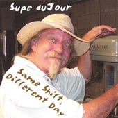 Supe Dujour - Same Shift, Different Day