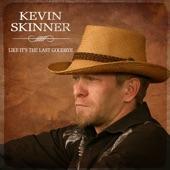 Kevin Skinner - Like It's The Last Goodbye
