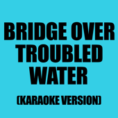 Bridge Over Troubled Water  (Karaoke version)