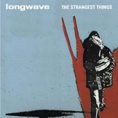 Longwave - Everywhere You Turn
