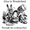 Alice in Wonderland and Through the Looking Glass (Unabridged)