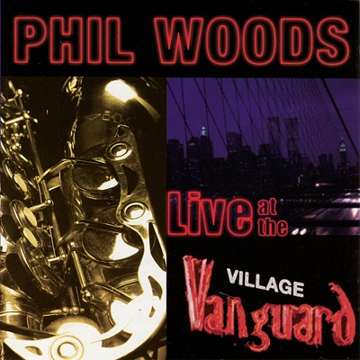 Live At the Village Vanguard - Phil Woods