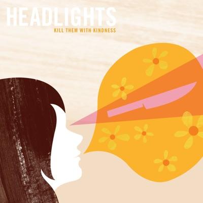Kill Them With Kindness - Headlights