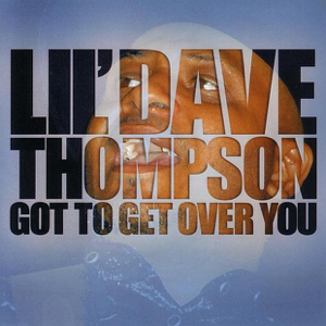 Lil' Dave Thompson - Got to Get Over You