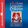 Gary Chapman - The Five Love Languages of Children (Unabridged)  artwork