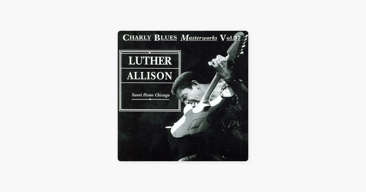 Sweet Home Chicago Live By Luther Allison On Apple Music