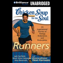 Chicken Soup for the Soul: Runners: 39 Stories About Pushing Through, Where It Takes You and Triathlons (Unabridged)