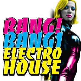Bang bang electro house by various artists for Banging house music