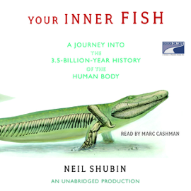 Your Inner Fish: A Journey into the 3.5-Billion-Year History of the Human Body (Unabridged) audiobook