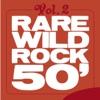 Rare Wild Rock 50', Vol. 2