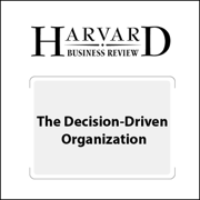 The Decision-Driven Organization (Harvard Business Review) (Unabridged)
