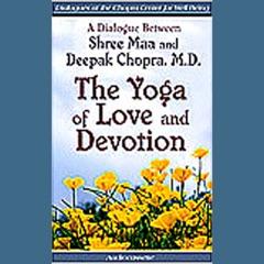 The Yoga of Love and Devotion (Unabridged) [Unabridged Nonfiction]