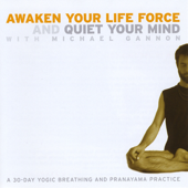 Awaken Your Life Force and Quiet Your Mind