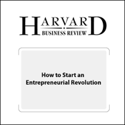 Download How to Start an Entrepreneurial Revolution (Harvard Business Review) (Unabridged) Audio Book
