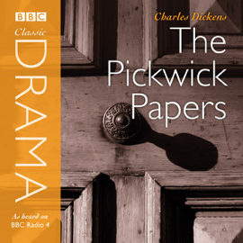 Classic Drama: The Pickwick Papers (Dramatised) [Abridged Fiction] audiobook