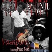 Ky-Enie - Vampire (feat. Peter Tosh)