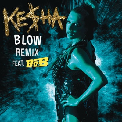 Blow (feat. B.o.B) [Remix] - Single - Kesha